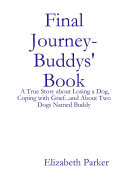 Final Journey  Buddys  Book  A True Story about Losing a Dog  Coping with Grief   and About Two Dogs Named Buddy