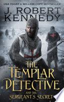 The Templar Detective and the Sergeant s Secret