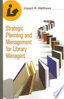 Strategic Planning and Management for Library Managers Book