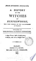 A history of the witches of Renfrewshire, who were burned on the gallowgreen of Paisley. Publ. by the ed. of the Paisley repository [J. Millar].