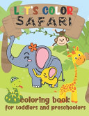 Let s Color Safari   Coloring Book for Toddlers and Preschoolers
