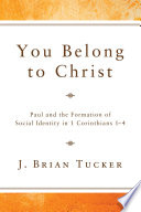 You Belong to Christ  : Paul and the Formation of Social Identity in 1 Corinthians 1-4