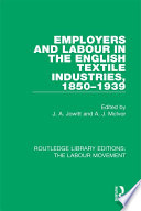 Employers and Labour in the English Textile Industries  1850 1939