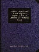 Pdf Lettres, Instructions Diplomatiques Et Papiers D'?tat Du Cardinal De Richelieu Telecharger