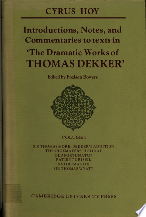 Download Introductions, Notes and Commentaries to Texts in ' The Dramatic Works of Thomas Dekker ': Volume 1, Sir Thomas More: Dekker's Addition; The Shoemakers' Holiday; Old Fortunatus; Patient Grissil; Satiromastix; Sir Thomas Wyatt online Books - godinez books