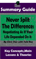 Never Split The Difference: Negotiating As If Your Life Depended On It : by Chris Voss | The MW Summary Guide Pdf/ePub eBook
