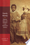 Family Money  : Property, Race, and Literature in the Nineteenth Century