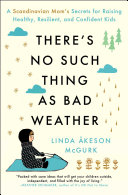 There's No Such Thing as Bad Weather: A Scandinavian Mom's Secrets ...