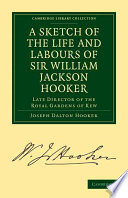 A Sketch of the Life and Labours of Sir William Jackson Hooker, K.H., D.C.L. Oxon., F.R.S., F.L.S., Etc.