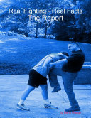 Real Fighting   Real Facts  The Report