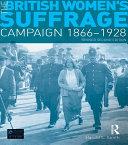 The British Women's Suffrage Campaign 1866-1928