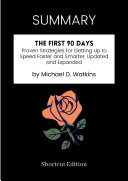 SUMMARY - The First 90 Days: Proven Strategies For Getting Up To Speed Faster And Smarter, Updated And Expanded By Michael D. Watkins Pdf/ePub eBook