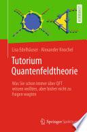 Tutorium Quantenfeldtheorie  : Was Sie schon immer über QFT wissen wollten, aber bisher nicht zu fragen wagten