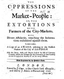 The oppressions of the market people  or  The extortions of the farmers of the city markets     Now reprinted  etc
