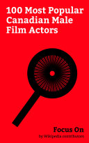 Focus On  100 Most Popular Canadian Male Film Actors