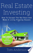 Real Estate Investing How To Escape The Rat Race And Make A Living Flipping Houses