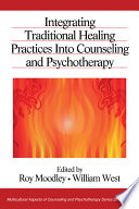 """Integrating Traditional Healing Practices Into Counseling and Psychotherapy"" by Roy Moodley, William West"