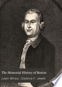 The Memorial History of Boston  Including Suffolk County  Massachusetts  1630 1880