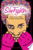 She Fighter  From Trouble Maker to Global Change Maker