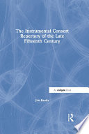The Instrumental Consort Repertory of the Late Fifteenth Century