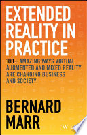 link to Extended reality in practice : 100+ amazing ways virtual, augmented and mixed reality are changing business and society in the TCC library catalog