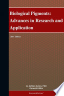 Biological Pigments  Advances In Research And Application  2011 Edition