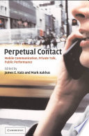 """Perpetual Contact: Mobile Communication, Private Talk, Public Performance"" by Katz, James E. Katz, Mark Aakhus"