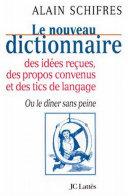 Le nouveau dictionnaire des idées reçues, des propos convenus et des tics de langage