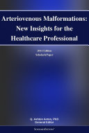 Arteriovenous Malformations  New Insights for the Healthcare Professional  2011 Edition