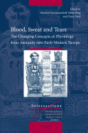 Blood, Sweat and Tears - The Changing Concepts of Physiology from Antiquity Into Early Modern Europe