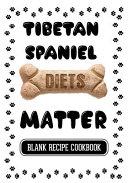 Tibetan Spaniel Diets Matter