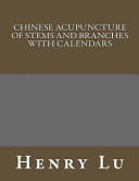 Chinese Acupuncture of Stems and Branches with Calendars