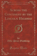 Across the Continent by the Lincoln Highway  Classic Reprint