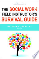 The Social Work Field Instructor s Survival Guide