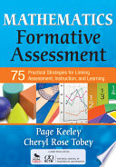 """""""Mathematics Formative Assessment: 75 Practical Strategies for Linking Assessment, Instruction, and Learning"""" by Page Keeley, Cheryl Rose Tobey"""