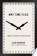 """""""Why Time Flies: A Mostly Scientific Investigation"""" by Alan Burdick"""