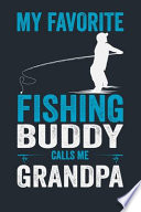 My Favorite Fishing Buddy Calls Me Grandpa
