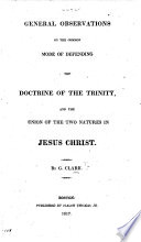 General Observations On The Common Mode Of Defending The Doctrine Of The Trinity And The Union Of The Two Natures In Jesus Christ Extracted From A Defence Of The Unity Of God
