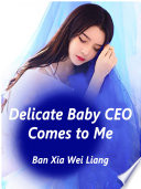 Delicate Baby: CEO Comes to Me
