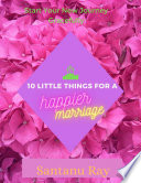 10 Little Things for a Happier Marriage Book PDF