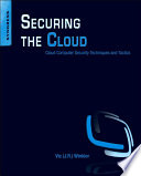 """Securing the Cloud: Cloud Computer Security Techniques and Tactics"" by Vic (J.R.) Winkler"