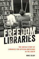link to Freedom libraries : the untold story of libraries for African Americans in the South in the TCC library catalog
