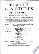 Traité des études monastiques, divisé en trois parties; avec une liste des principales difficultez qui se rencontrent en chaque siécle dans la lecture des originaux, & un catalogue de livres choisis pour composer une bibliotéque ecclesiastique