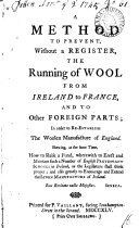 Pdf A Method to Prevent, Without a Register, the Running of Wool from Ireland to France, and to Other Foreign Parts; in Order to Re-establish the Woolen Manufacture of England. ...