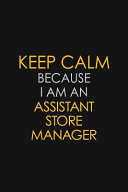 Keep Calm Because I Am An Assistant Store Manager