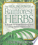 The Healing Power of Rainforest Herbs  : A Guide to Understanding and Using Herbal Medicinals