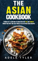The Asian Cookbook  2 Books In 1  Learn How To Cook Over 150 Thai And Chinese Dishes For Spicy And Tasty Meals Plus 50 Vegetarian Recipes