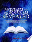 Mysteries Of The Scriptures Revealed Shattering The Deceptions Within Mainstream Christianity Deciphering And Revealing End Times Prophecies Making A Straight Path For The End Times Saints