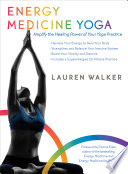 """Energy Medicine Yoga: Amplify the Healing Power of Your Yoga Practice"" by Lauren Walker, Donna Eden"