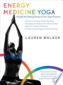 """""""Energy Medicine Yoga: Amplify the Healing Power of Your Yoga Practice"""" by Lauren Walker, Donna Eden"""